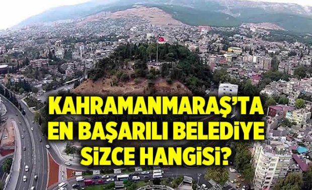 Kahramanmaraş'ta en başarılı belediye sizce hangisi?
