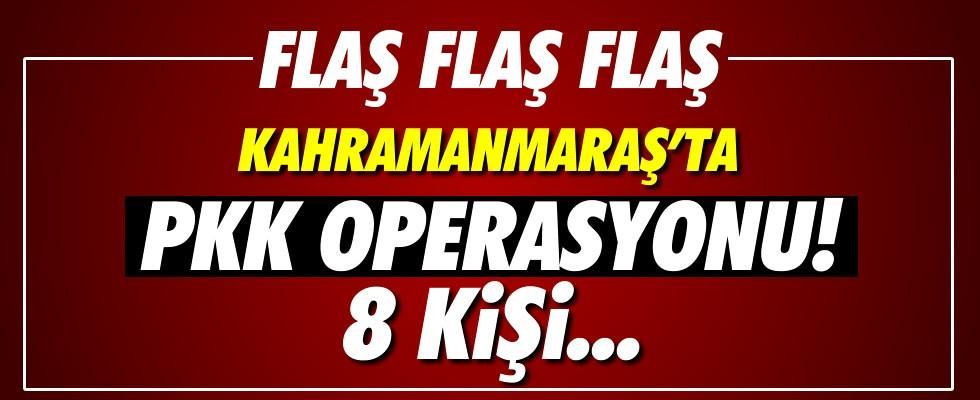 Kahramanmaraş'ta PKK operasyonu: 8 kişi tutuklandı!
