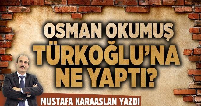 Osman Okumuş Türkoğlu'na ne yaptı?