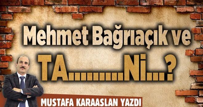 Mehmet Bağrıaçık ve Ta...Ni...?