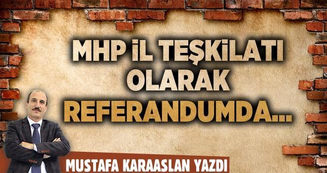 MHP İl Teşkilatı olarak referandumda 'EVET' kampanyası için çaba harcamayacak…