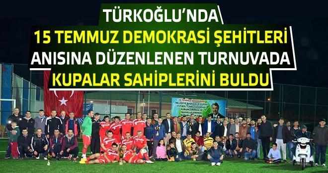 Türkoğlu'nda '15 Temmuz Şehitleri' anısına düzenlenen turnuvada kupalar sahiplerini buldu