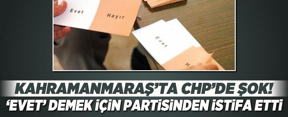 Kahramanmaraş'ta 'Evet' diyeceğini açıklayan CHP üyesi partisinden istifa etti