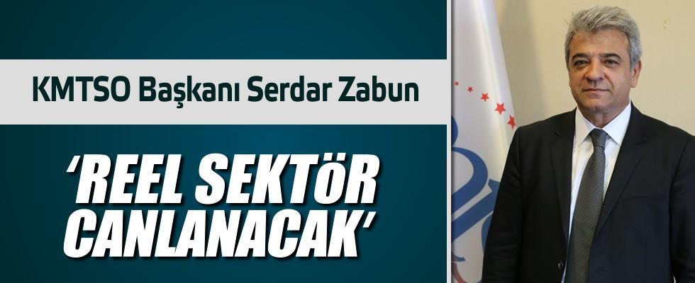 KMTSO Başkanı Serdar Zabun: Reel sektör canlanacak