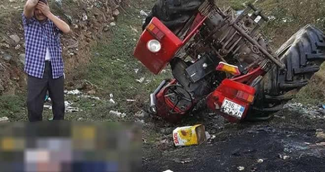 Devrilen traktörün altında kaldı yaşamını yitirdi!