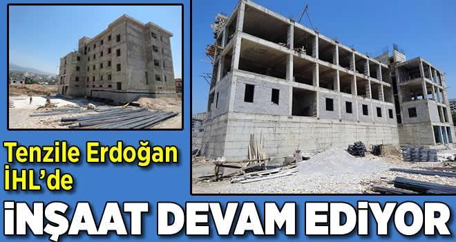 Tenzile Erdoğan İHL'de inşaat devam ediyor
