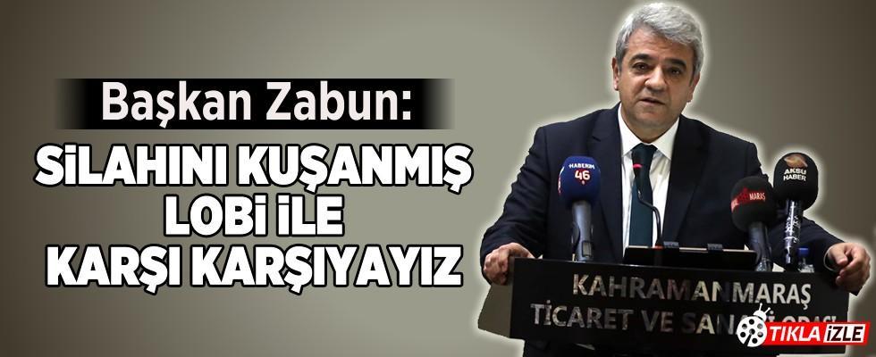 Başkan Zabun: Silahını kuşanmış lobi ile karşı karşıyayız