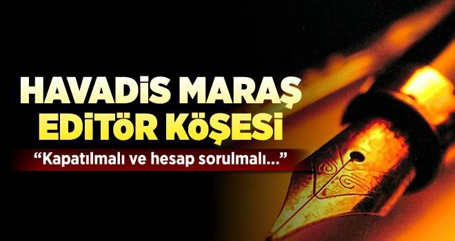 Havadis Maraş editörü: Emekli hoca efendinin istifası çözüm mü?