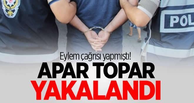 Eylem çağrısı yapan DEAŞ üyesi apar topar yakalandı