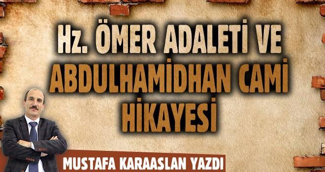 Hz. Ömer adaleti ve Abdulhamidhan Camii hikayesi