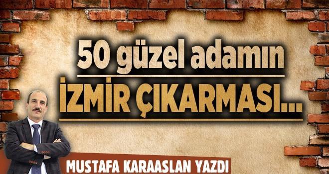 50 güzel adamın İzmir çıkarması...