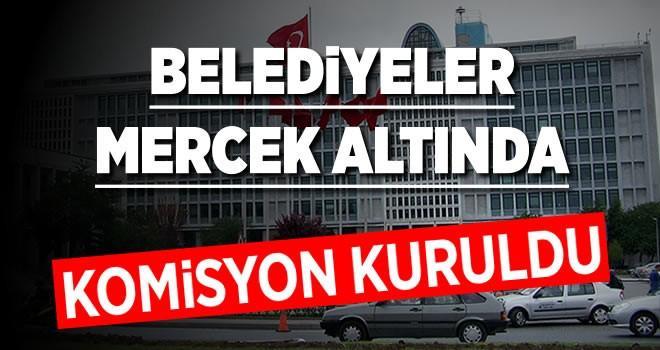 Komisyon kuruldu! AK Partili belediyeler mercek altında!