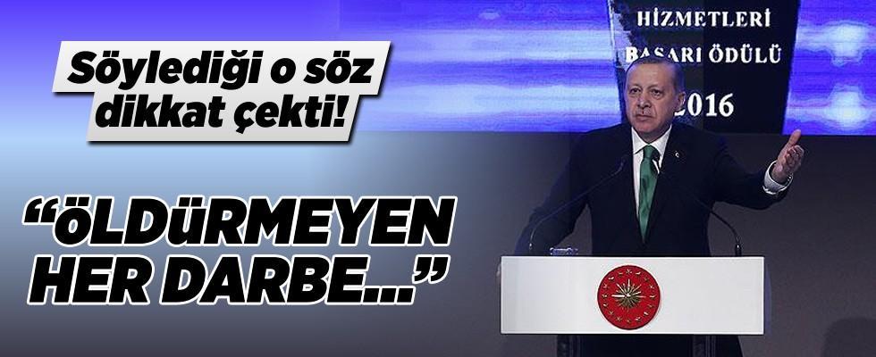 Cumhurbaşkanı Erdoğan: 15 Temmuz bir kez daha göstermiştir ki öldürmeyen her darbe güçlendirir