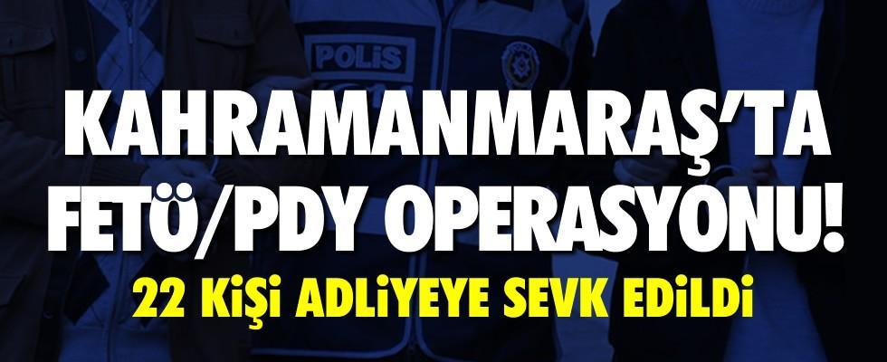 Kahramanmaraş'ta FETÖ/PDY operasyonu! 22 kişi adliyeye sevk edildi