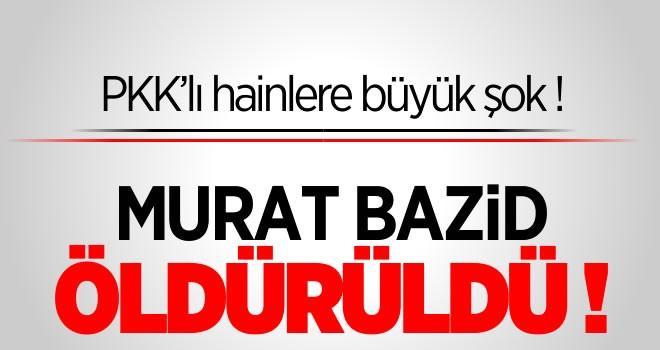 PKK'lı hainlere büyük şok! Murat Bazid öldürüldü!