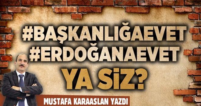 #BaşkanlığaEvet  #ErdoğanaEvet Ya siz?