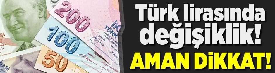 Aman dikkat! Türk lirasında değişiklik...