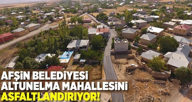 Afşin Belediyesi Altunelma mahallesini asfaltlandırıyor!