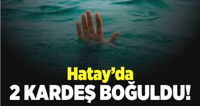 Hatay'da 2 kardeş Asi Nehri'nde boğularak can verdi