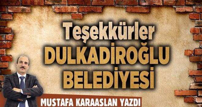 Teşekkürler Dulkadiroğlu Belediyesi…