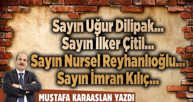 Sayın Uğur Dilipak... Sayın İlker Çitil... Sayın Nursel Reyhanlıoğlu... Sayın İmran Kılıç...