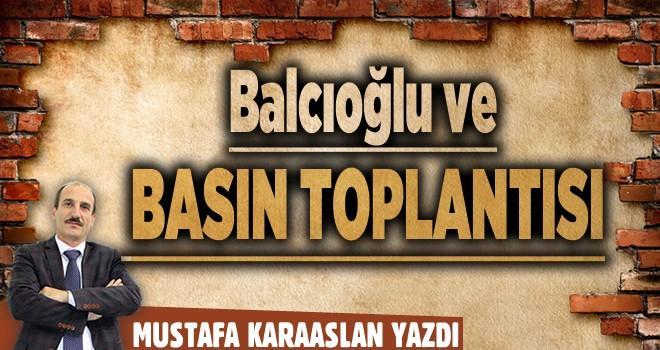 Balcıoğlu ve Basın Toplantısı