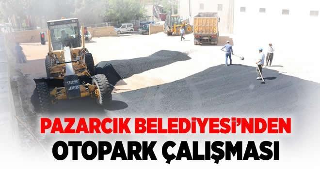 Pazarcık Belediyesi'nden otopark çalışması