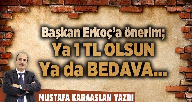 Başkan Erkoç'a önerim; Ya 1 TL olsun ya da bedava...