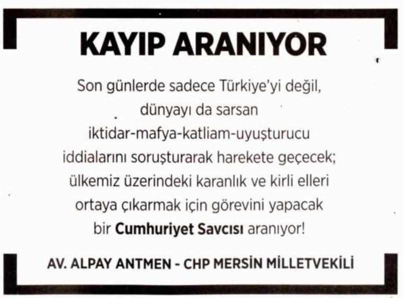 """""""Kayıp Aranıyor"""" başlıklı ilanda Antmen, şu ifadeleri kullandı:  """"Son günlerde sadece Türkiye'yi değil, dünyayı da sarsan iktidar-mafya-katliam-uyuşturucu iddialarını soruşturarak harekete geçecek; ülkemiz üzerindeki karanlık ve kirli elleri ortaya çıkarmak için görevini yapacak bir Cumhuriyet Savcısı aranıyor."""""""