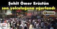 Şehit Ömer Erüstün son yolculuğuna uğurlandı