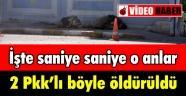 2 PKK'LI BÖYLE ÖLDÜRÜLDÜ
