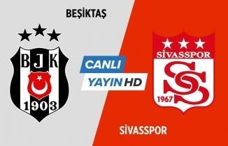 Beşiktaş - Sivasspor maçı / CANLI İZLE