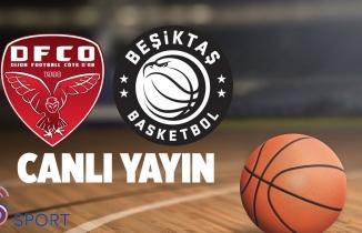 Dijon - Beşiktaş Sompo Sigorta maçı (CANLI İZLE)