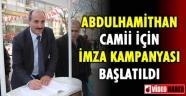 Abdulhamithan Camii'ne sahip çık imza kampanyası başlatıldı