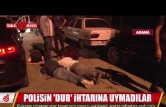 Adana'da polisin 'dur' ihtarına uymayınca ortalığı birbirine kattılar