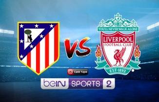 Atletico Madrid - Liverpool maçı (CANLI İZLE)
