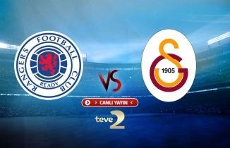 CANLI YAYIN: Rangers - Galatasaray maçı canlı izle! Teve2 canlı yayın...