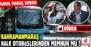 Kahramanmaraş Halk Otobüslerinden Memnun mu?