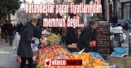Vatandaşlar pazar fiyatlarından memnun değil