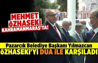 Mehmet Özhaseki Kahramanmaraş'ta! Pazarcık Belediye Başkanı Özhaseki'yi dua ile karşıladı