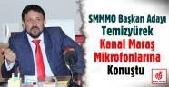 SMMMO Başkan adayı Temizyürek Kanal Maraş mikrofonlarına konuştu