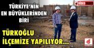 Türkiye'nin En Büyüklerinden Biri Türkoğlu İlçemizde Yapılıyor...