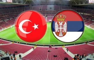 Türkiye Sırbistan maçı | CANLI İZLE